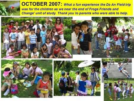 Gr. 2 News Claire Co OCTOBER 2007 OCTOBER 2007: What a fun experience the Da An Field trip was for the children as we near the end of Frogs Friends and.