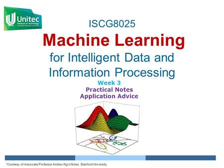 ISCG8025 Machine Learning for Intelligent Data and Information Processing Week 3 Practical Notes Application Advice *Courtesy of Associate Professor Andrew.