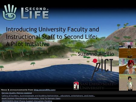 Introducing University Faculty and Instructional Staff to Second Life: A Pilot Initiative Suzanne Aurilio.