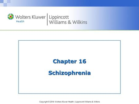 Copyright © 2014 Wolters Kluwer Health | Lippincott Williams & Wilkins Chapter 16 Schizophrenia.