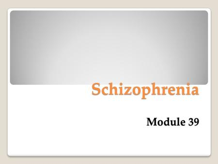 "Schizophrenia Module 39. Schizophrenia The literal translation is ""split mind"" which refers to a split from reality. A group of severe disorders characterized."