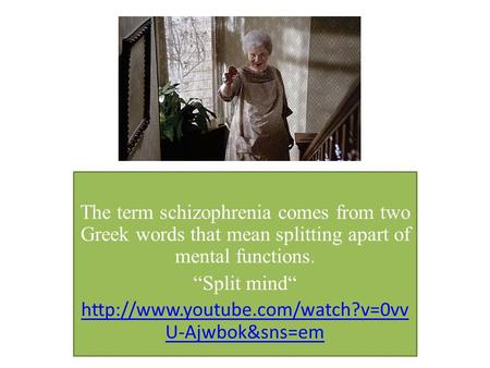 "The term schizophrenia comes from two Greek words that mean splitting apart of mental functions. ""Split mind""  U-Ajwbok&sns=em."