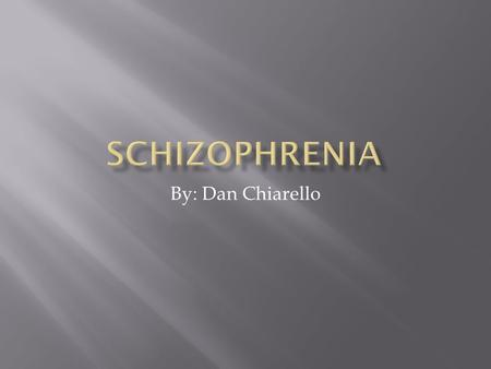 By: Dan Chiarello.  Schizophrenia is a chronic, severe, and disabling brain disorder that has affected people throughout history.  It is a disease that.