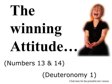 The winning Attitude… Click here for the printable text version (Numbers 13 & 14) (Deuteronomy 1)