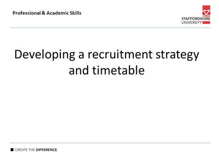 Developing a recruitment strategy and timetable Professional & Academic Skills.