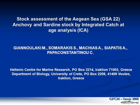 GIANNOULAKI M., SOMARAKIS S., MACHIAS A., SIAPATIS A., PAPACONSTANTINOU C. Hellenic Centre for Marine Research, PO Box 2214, Iraklion 71003, Greece Department.