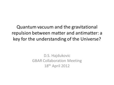 Quantum vacuum and the gravitational repulsion between matter and antimatter: a key for the understanding of the Universe? D.S. Hajdukovic GBAR Collaboration.