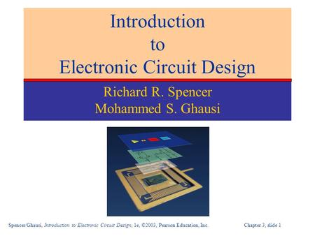 Spencer/Ghausi, Introduction to Electronic Circuit Design, 1e, ©2003, Pearson Education, Inc. Chapter 3, slide 1 Introduction to Electronic Circuit Design.