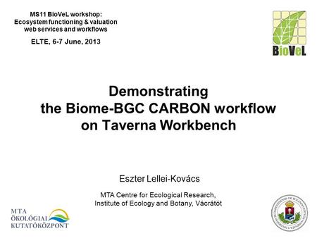 Demonstrating the Biome-BGC CARBON workflow on Taverna Workbench MS11 BioVeL workshop: Ecosystem functioning & valuation web services and workflows ELTE,