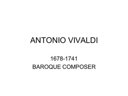 ANTONIO VIVALDI 1678-1741 BAROQUE COMPOSER. THE RED PRIEST.