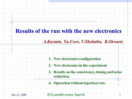 Dec.11, 2008 ECL parallel session, Super B1 Results of the run with the new electronics A.Kuzmin, Yu.Usov, V.Shebalin, B.Shwartz 1.New electronics configuration.