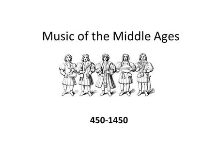 Music of the Middle Ages 450-1450. Monophonic Music Single voice music Plain song Gregorian Chant.