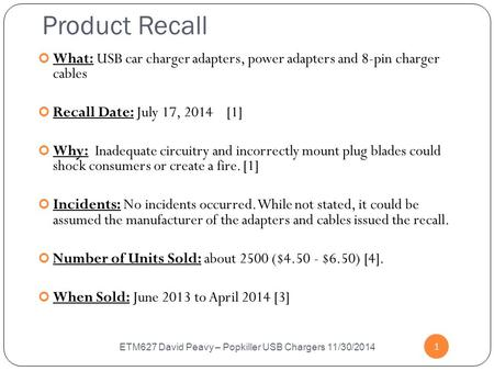 Product Recall ETM627 David Peavy – Popkiller USB Chargers 11/30/2014 1 What: USB car charger adapters, power adapters and 8-pin charger cables Recall.