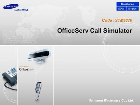 Code : STM#370 Samsung Electronics Co., Ltd. OfficeServ Call Simulator Distribution EnglishED01.