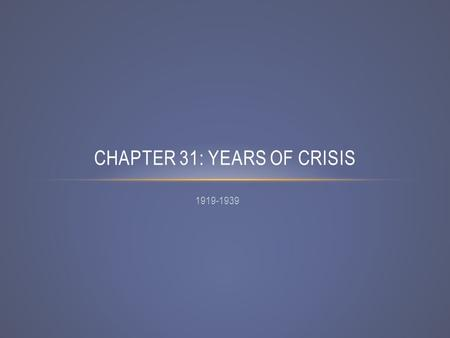 1919-1939 CHAPTER 31: YEARS OF CRISIS. SECTION 1 POSTWAR UNCERTAINTY.