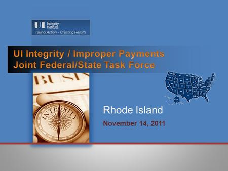"November 14, 2011 Rhode Island.  Benefit Year Earnings (BYE): Root Causes Identified:  Agency Causes  Poorly worded messaging  Staff do not ""Own Integrity"""