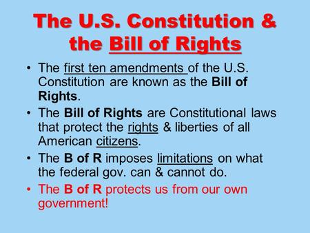The U.S. Constitution & the Bill of Rights The first ten amendments of the U.S. Constitution are known as the Bill of Rights. The Bill of Rights are Constitutional.