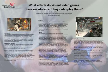 What effects do violent video games have on adolescent boys who play them? Lindsay LaRoche University of Cincinnati, (CECH/Secondary Education Social Studies)
