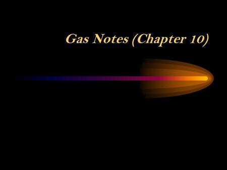 Gas Notes (Chapter 10) Gases are made up of atoms and molecules just like all other compounds, but because they are in the form of a gas we can learn.