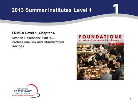 1 FRMCA Level 1, Chapter 4 Kitchen Essentials: Part 1— Professionalism and Standardized Recipes 2013 Summer Institutes Level 1.