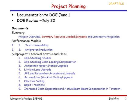 Director's Review 5/5/03 Spalding DRAFT RLS 1 Project Planning  Documentation to DOE June 1  DOE Review ~July 22 Documents Summary Project Overview,