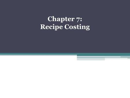 Chapter 7: Recipe Costing.