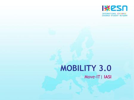 MOBILITY 3.0 Move-IT| IASI. What is ESN? Erasmus Student Network Not-for-Profit Network Mission Represent International Students Students Helping Students.