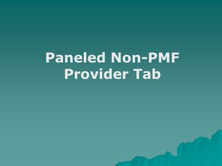 "Paneled Non-PMF Provider Tab. Paneled Non-PMF Provider Tab A new tab, ""Paneled Non-PMF Provider"", has been implemented in the CMS NET web based system."