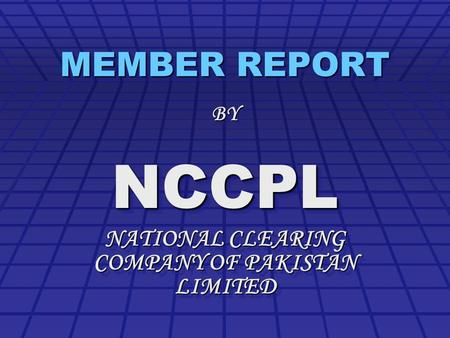 MEMBER REPORT BYNCCPL NATIONAL CLEARING COMPANY OF PAKISTAN LIMITED BYNCCPL.