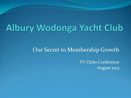Our Secret to Membership Growth YV Clubs Conference August 2013.