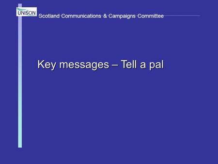 Scotland Communications & Campaigns Committee Key messages – Tell a pal.