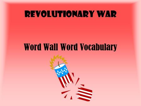 Revolutionary War Word Wall Word Vocabulary. Geographic Features of the earth that effect movement, events, or outcomes The geographic feature that prevented.