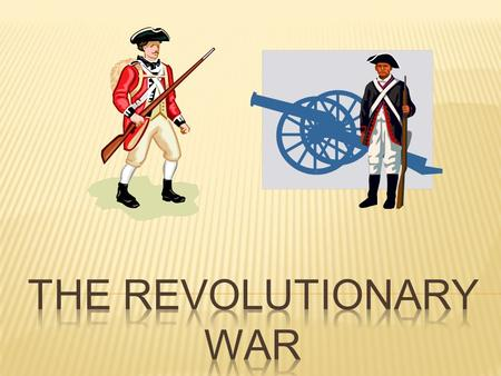 The Revolutionary War was a war fought between the English and the colonies.