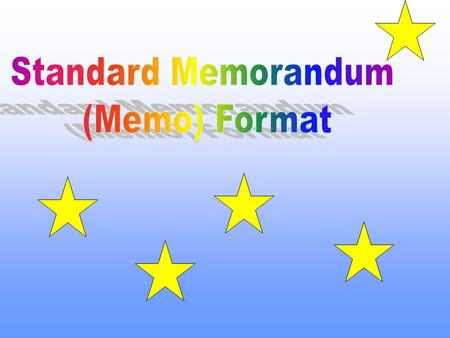 What is a Memo? Less Formal Used for Interoffice Communication Serve as legal or historical documents.