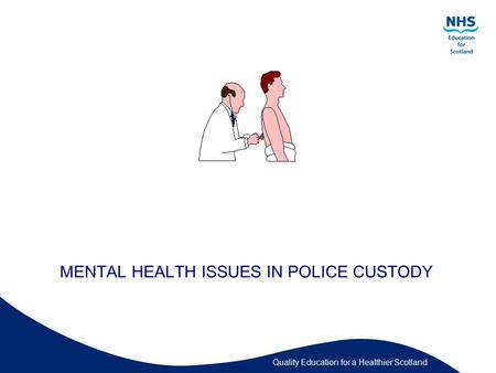 Quality Education for a Healthier Scotland MENTAL HEALTH ISSUES IN POLICE CUSTODY.
