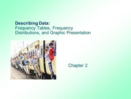 Describing Data: Frequency Tables, Frequency Distributions, and Graphic Presentation Chapter 2.