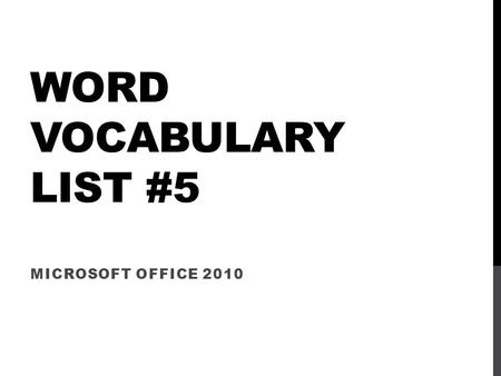 WORD VOCABULARY LIST #5 MICROSOFT OFFICE 2010. WORD VOCABULARY LIST #5 bar chart - A chart with bars that compares the quantities of two or more items.