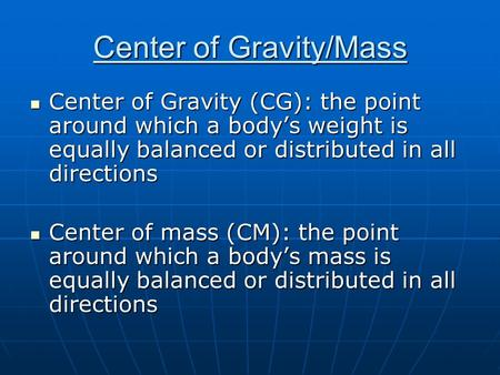 Center of Gravity/Mass Center of Gravity (CG): the point around which a body's weight is equally balanced or distributed in all directions Center of Gravity.