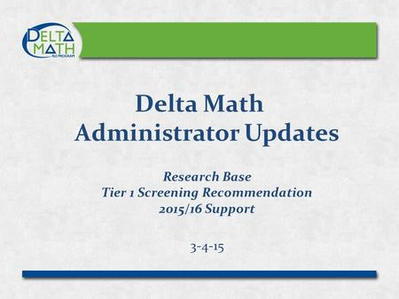Delta Math Administrator Updates Research Base Tier 1 Screening Recommendation 2015/16 Support 3-4-15.