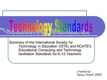 Summary of the International Society for Technology in Education (ISTE) and NCATE's Educational Computing and Technology facilitation Standards for K-12.