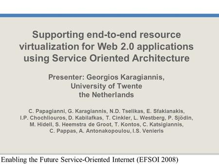 Enabling the Future Service-Oriented Internet (EFSOI 2008) Supporting end-to-end resource virtualization for Web 2.0 applications using Service Oriented.