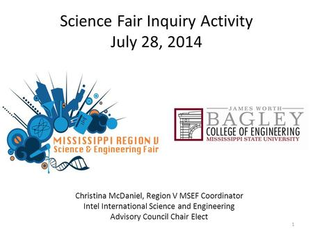 Science Fair Inquiry Activity July 28, 2014 Christina McDaniel, Region V MSEF Coordinator Intel International Science and Engineering Advisory Council.