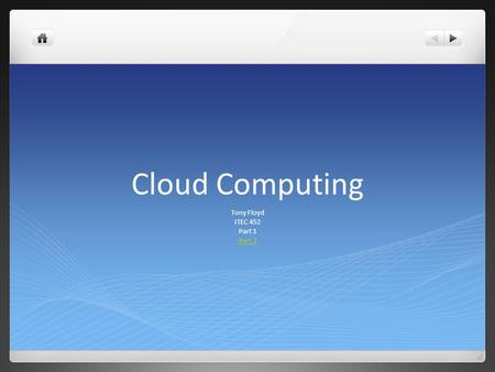 Cloud Computing Tony Floyd ITEC 452 Part 1 Part 2.