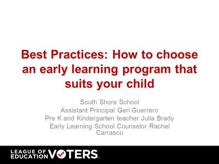 Best Practices: How to choose an early learning program that suits your child South Shore School Assistant Principal Geri Guerrero Pre K and Kindergarten.