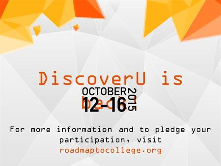 DiscoverU is back! For more information and to pledge your participation, visit roadmaptocollege.org.