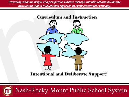 Nash-Rocky Mount Public School System Providing students bright and prosperous futures through intentional and deliberate instruction that is relevant.