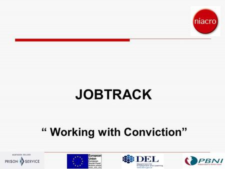 "1 JOBTRACK "" Working with Conviction"". 2 CONTEXT  Over a quarter of the working age population has a criminal conviction (Home Office 2002)  At least."
