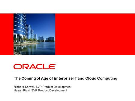 The Coming of Age of Enterprise IT and Cloud Computing Richard Sarwal, SVP Product Development Hasan Rizvi, SVP Product Development.