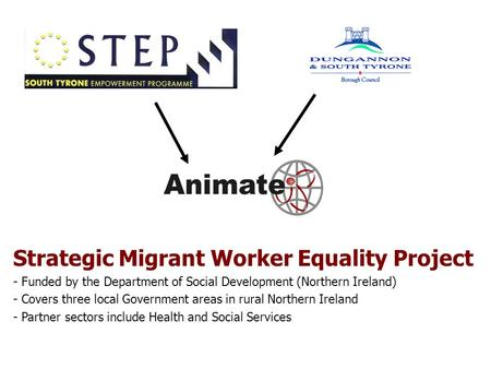 Strategic Migrant Worker Equality Project - Funded by the Department of Social Development (Northern Ireland) - Covers three local Government areas in.