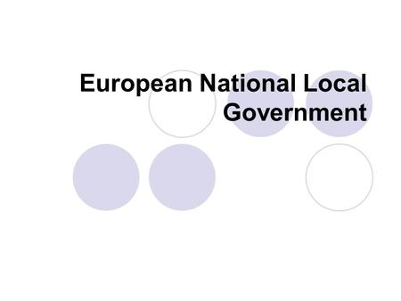 European National Local Government. The European Union The UK joined the EU in 1973 EU Policy Encompasses: Employment EU Migrants - Movement within EU.